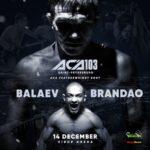 Видео боя Марат Балаев — Диего Брандао АСА 103